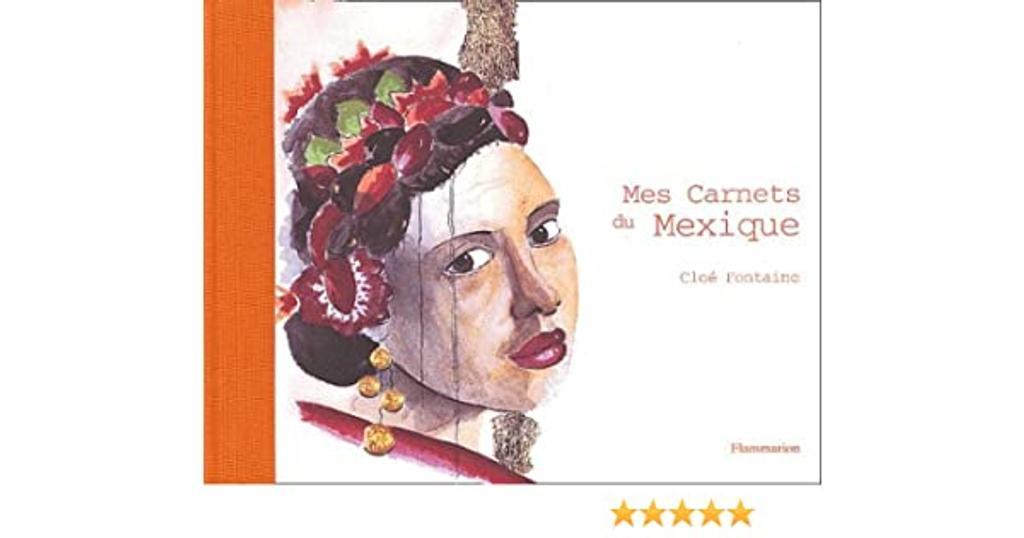 Mes carnets du Mexique / aquarelles et textes de Cloé Fontaine   FONTAINE, Cloé. Auteur