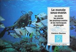 Le Monde sous-marin : les récifs, les plantes, les animaux marins et les techniques de plongée / Frédéric Denhez   DENHEZ, Frédéric. Auteur
