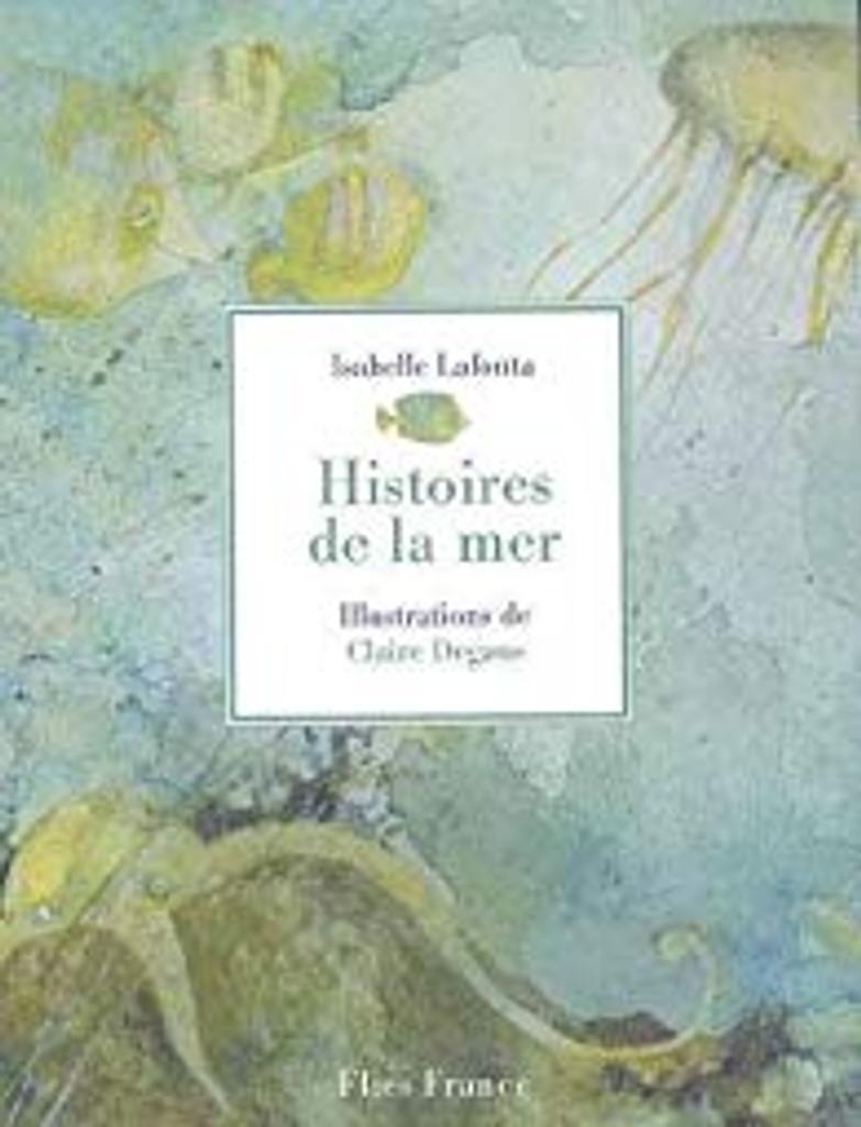 Histoires de la mer / Isabelle Lafonta | LAFONTA, Isabelle. Auteur