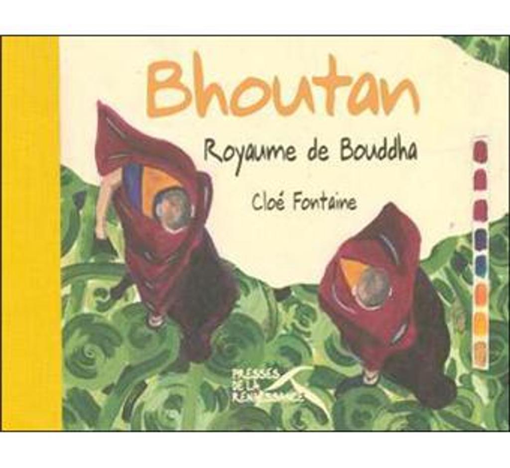 Bhoutan : le royaume de Bouddha / Cloé Fontaine   FONTAINE, Cloé. Auteur