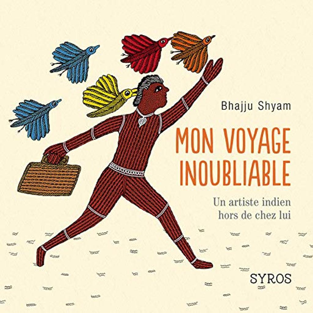 Mon voyage inoubliable : un artiste indien hors de chez lui / Bhajju Shyam   BHAJJU SHYAM. Illustrateur