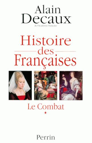 Histoire des Françaises. 1, Le Combat / Alain Decaux   DECAUX, Alain. Auteur