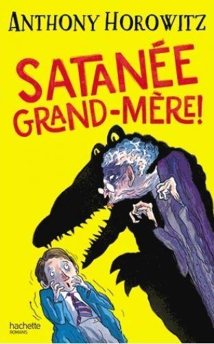 Satanée grand-mère ! / Anthony Horowitz | HOROWITZ, Anthony
