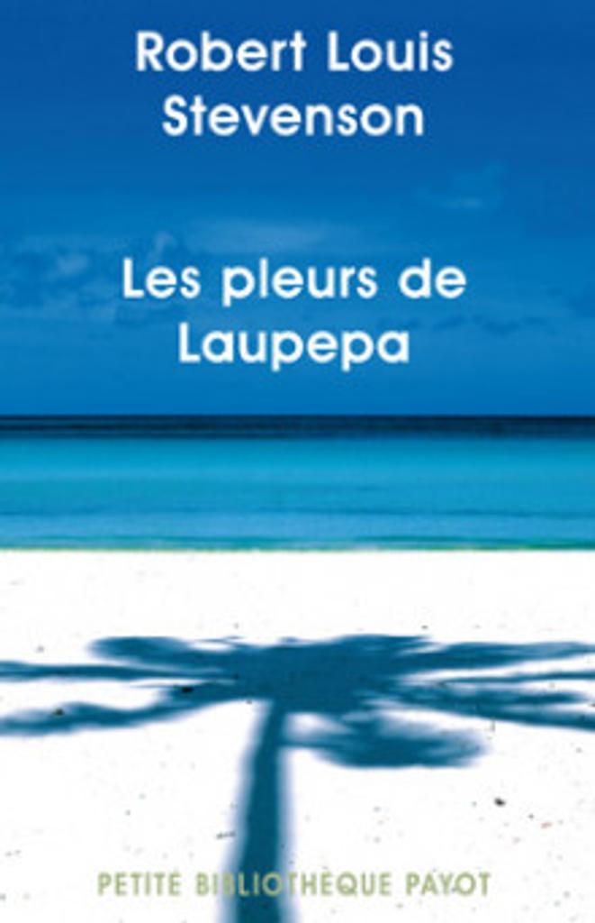 Les Pleurs de Laupepa : en marge de l'histoire, huit années de troubles aux Samoa / Robert Louis Stevenson | STEVENSON, Robert Louis. Auteur