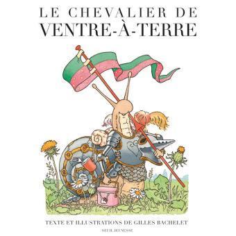 Le Chevalier de Ventre-à-Terre / Gilles Bachelet | BACHELET, Gilles. Auteur
