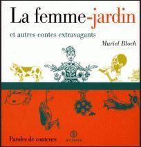 La Femme-jardin et autres contes extravagants / Muriel BLOCH | BLOCH, Muriel