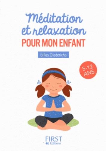 Méditation et relaxation pour mon enfant : 5-12 ans / Gilles Diederichs | DIEDERICHS, Gilles. Auteur