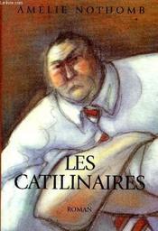 Les Catilinaires / Amélie Nothomb   NOTHOMB, Amélie. Auteur