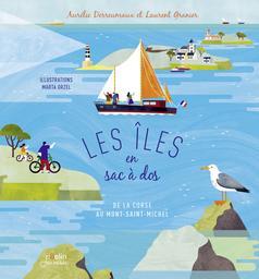 Les îles en sac à dos : De la Corse au Mont-Saint-Michel / Aurélie Derreumaux et Laurent Granier | DERREUMAUX, Aurélie. Auteur