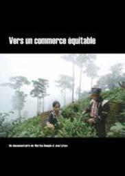 Vers un commerce équitable / réalisateur de film Martine Bouquin, réalisateur de film Jean Lefaux | Bouquin, Martine. Monteur