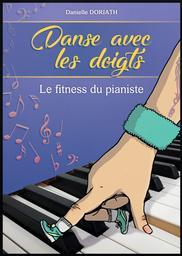 Danse avec les doigts : le fitness du pianiste / Danielle Doriath | Doriath, Danielle. Auteur
