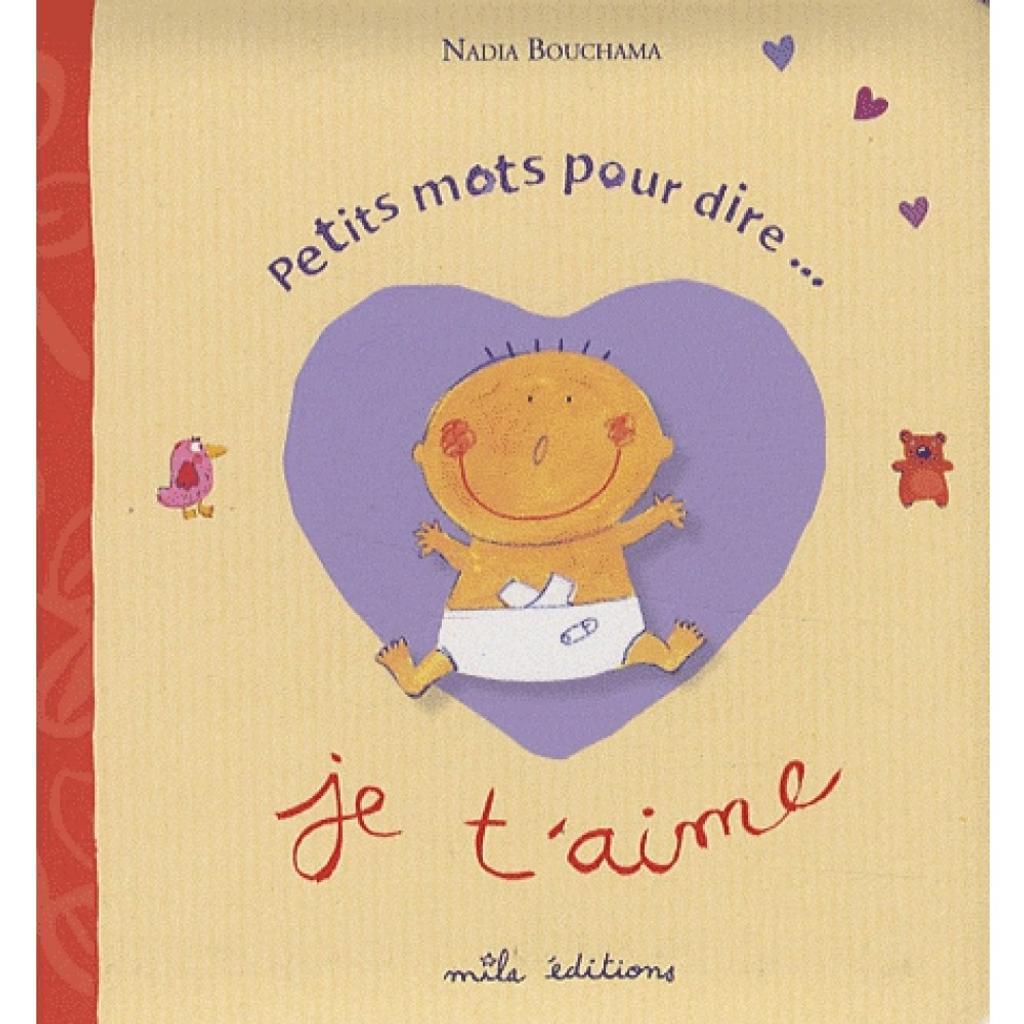 Petit mot pour dire ...je t'aime / Nadia Bouchama | BOUCHAMA, Nadia. Auteur