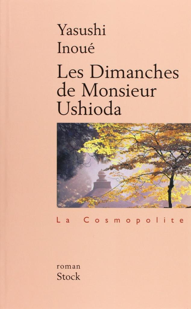 Les Dimanches de Monsieur Ushioda : roman / Yasushi Inoué | INOUE, Yasushi. Auteur