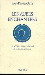 Les Matins du monde : les mythes de la création du cercle polaire à l'Océanie. Tome 2, Les Aubes enchantées / Jean-Pierre Otte   OTTE, Jean-Pierre. Auteur