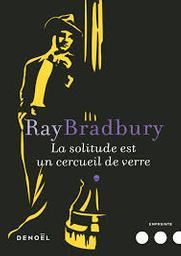 La Solitude est un cercueil de verre / Ray Bradbury   BRADBURY, Ray. Auteur