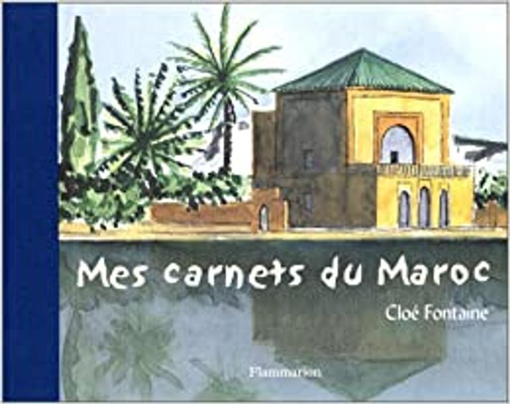 Mes carnets du Maroc / aquarelles de Cloé Fontaine   FONTAINE, Cloé. Auteur
