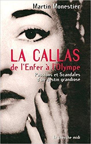 La Callas : de l'enfer à l'olympe, passions et scandales d'un destin grandiose / Martin Monestier   MONESTIER, Martin. Auteur